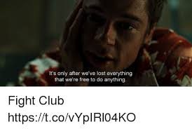 Fight Club Memes - it s only after we ve lost everything that we re free to do