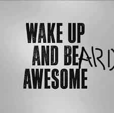 Awesome Meme Quotes - wake up and beard awesome meme beard funny pinterest