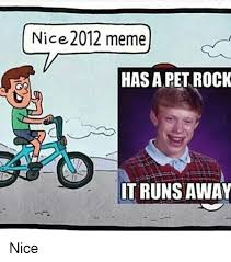 Pet Rock Meme - nice 2012 meme has a pet rock it runs away nice meme on me me