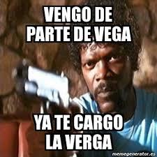 Vega Meme - meme pulp fiction vengo de parte de vega ya te cargo la verga