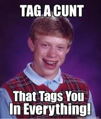 Cunt Meme - meme maker tag a cunt that tags you in everything