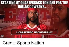 Dallas Cowboys Memes - startingatquarterback tonight for the dallas cowboys nfl memes
