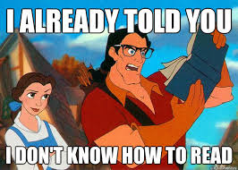 How To Read Meme - i already told you i don t know how to read hipster gaston quickmeme
