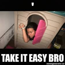 Take It Easy Meme - meme personalizado take it easy bro 1758567
