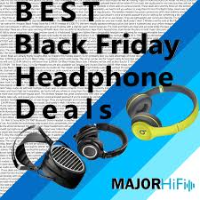 best black friday deals on beats by dre headphones updated best black friday headphones deals major hifi