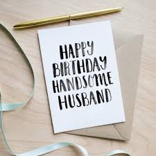 happy birthday handsome husband birthday card by sincerely may