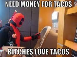 Bitches Love Meme - bitches love tacos meme by julianr alcaraz2 memedroid