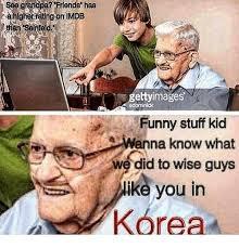 Funny Korean Memes - see grandpa friends has ahigher retingtonilmdb ettyimages 9dominick