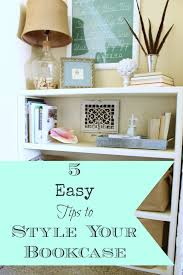 5 Tips To Style A 5 Easy Tips To Style Your Bookcase Chic California