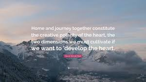 quote journey home david steindl rast quote u201chome and journey together constitute