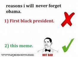 Obama Meme Not Bad - obama not bad meme funny pictures