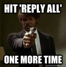 Reply All Meme - hit reply all one more time pulp fiction meme quickmeme