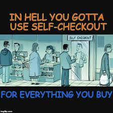 Self Checkout Meme - i hate self checkout imgflip