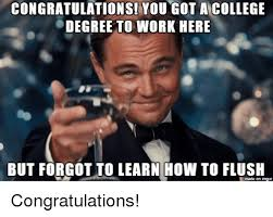 Funny Congratulations Meme - congratulations you got a college degree to work here but forgot