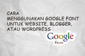 cara membuat background di blog wordpress cara memasang google font di blog wordpress dan website youtube
