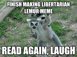 Lemur Meme - finish making libertarian lemur meme read again laugh