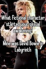 David Bowie Labyrinth Meme - what fictional character started your sexual awakening mine was