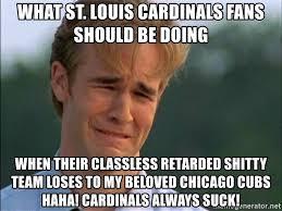 Cubs Suck Meme - what st louis cardinals fans should be doing when their classless