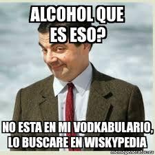 Memes Alcohol - meme mr bean alcohol que es eso no esta en mi vodkabulario lo
