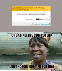 Meme Update - ain t nobody got time to update the computer by naranja swagged