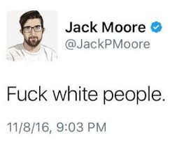 Fuck People Meme - jack moore s fuck with people tweet dear white people know