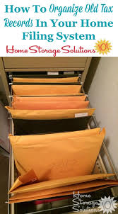 Home Storage Solutions 101 Organized Home How Long To Keep Tax Records Plus How To Organize Old Tax Returns