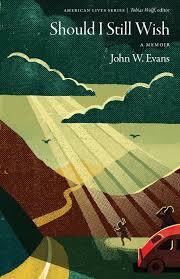 should i still wish a memoir american lives john w evans