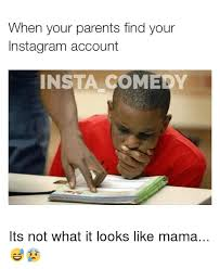 Funny Memes On Instagram - when your parents find your instagram account insta comedy its not