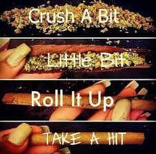 Roll Up Meme - crush a bit little bit roll it up take a hit blunt cannabis meme