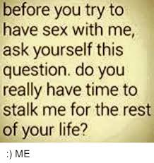 Have Sex With Me Meme - before you try to have sex with me ask yourself this question do you