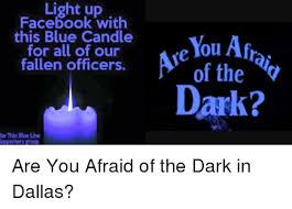 Light Show Meme - are you afraid of the dark meme light up facebook with blue