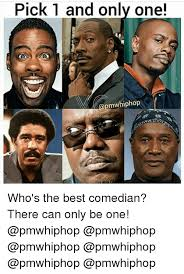 There Can Only Be One Meme - pick 1 and only one opmwhiphop who s the best comedian there can