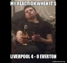 Funny Everton Memes - my reaction when it s liverpool 4 0 everton make a meme