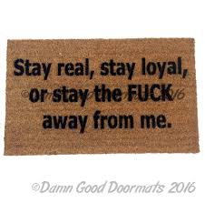 stay real stay loyal or stay the fck away from me funny
