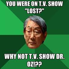 Lost Memes Tv - you were on t v show lost why not t v show dr oz