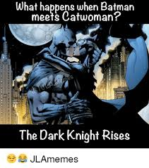 The Dark Knight Rises Meme - what happens when batman meets catwoman the dark knight rises