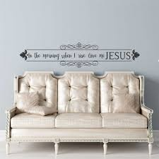 in the morning when i rise give me jesus wall decal a great in