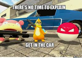 No Time To Explain Meme - there s no time to explain get in the car by mustapan meme center