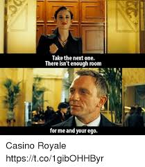 Casino Movie Memes - take the next one there isn t enough room for me and your ego casino