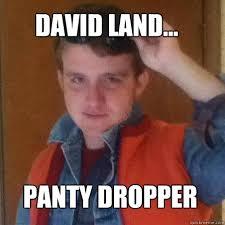 Panty Dropper Meme - david land panty dropper panty dropper quickmeme