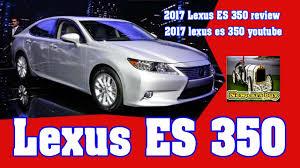 lexus deals on new cars 2017 lexus es 350 review 2017 lexus es 350 youtube new cars buy