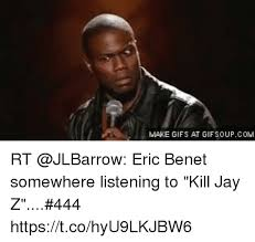 Jay Z Meme - make gifs at gifsoupcom rt eric benet somewhere listening to kill