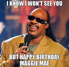 Maggie Meme - i know i won t see you but happy birthday maggie mae meme stevie