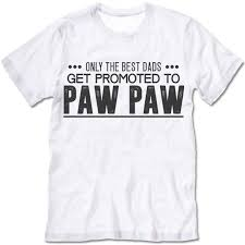 great dads get promoted to only the great dads get promoted to paw paw t shirt gifted shirts