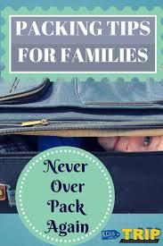180 best family travel packing advice images on pinterest