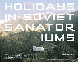 holidays in soviet sanatoriums artbook d a p 2017 catalog fuel