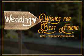 wedding wishes for best friend best wedding wishes for best friend happenings hub