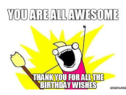 Thank You Birthday Meme - are allawesome thankyou for all the birthday wishes memescom