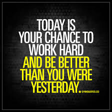 motivational quote running today is your chance to work hard and be better than you were