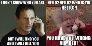 Wrong Number Meme - hello you have the wrong number hello i will find you and i